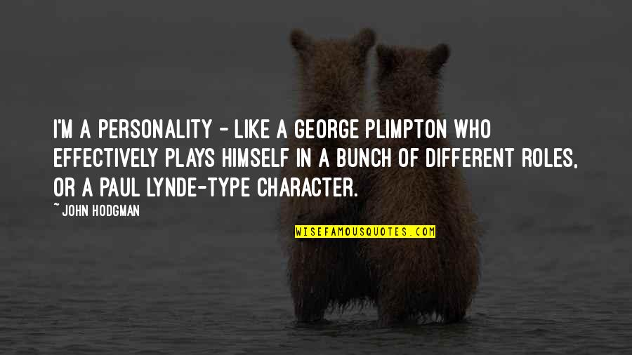 Different Character Quotes By John Hodgman: I'm a personality - like a George Plimpton