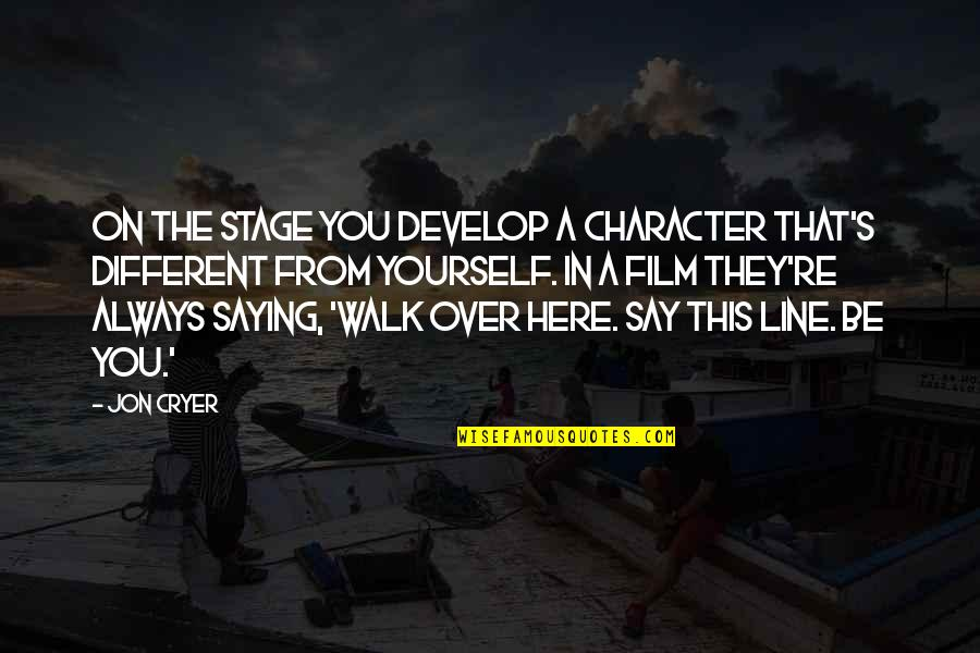 Different Character Quotes By Jon Cryer: On the stage you develop a character that's