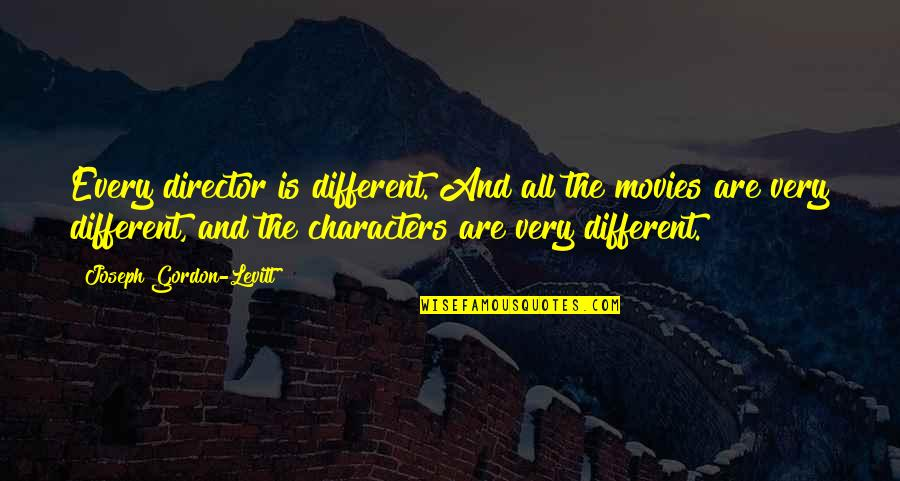 Different Character Quotes By Joseph Gordon-Levitt: Every director is different. And all the movies