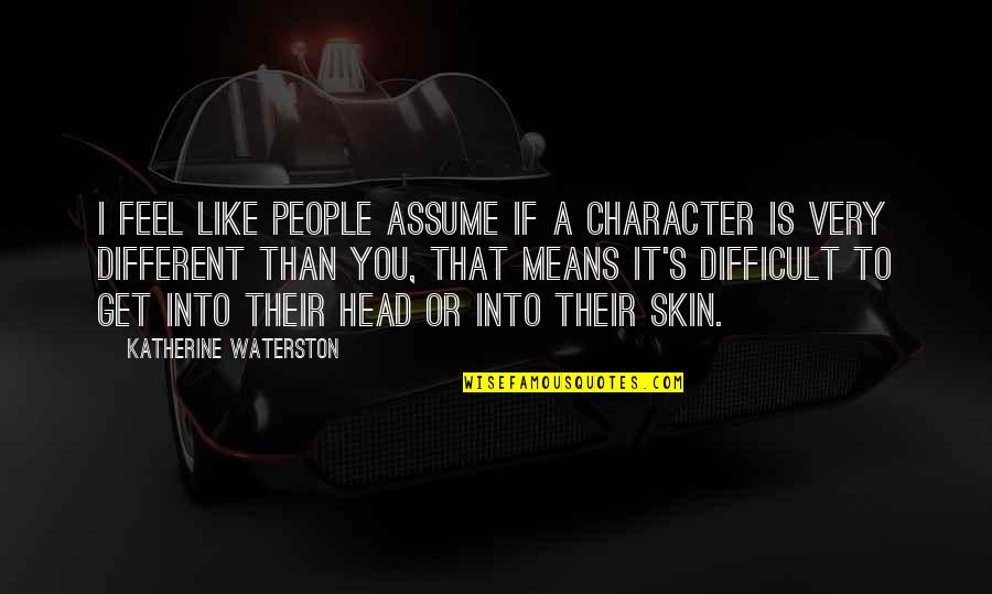 Different Character Quotes By Katherine Waterston: I feel like people assume if a character