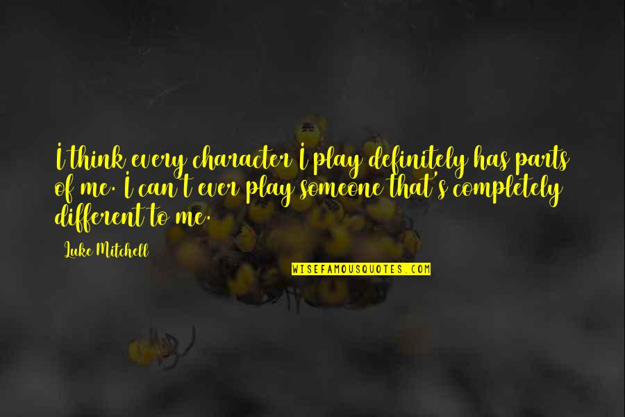 Different Character Quotes By Luke Mitchell: I think every character I play definitely has