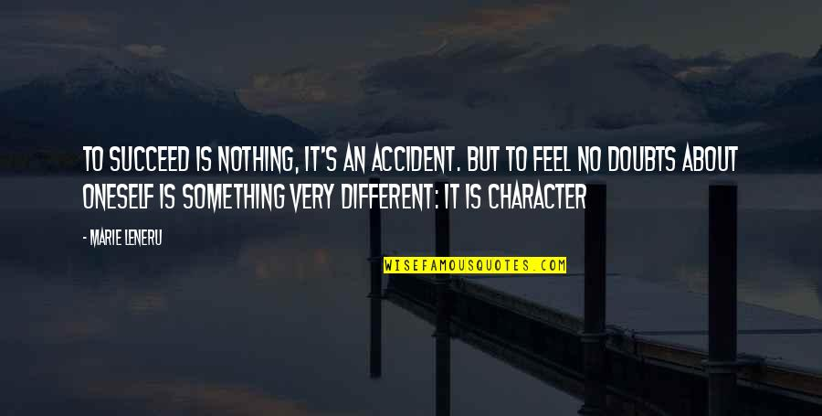 Different Character Quotes By Marie Leneru: To succeed is nothing, it's an accident. but