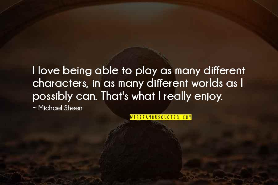 Different Character Quotes By Michael Sheen: I love being able to play as many