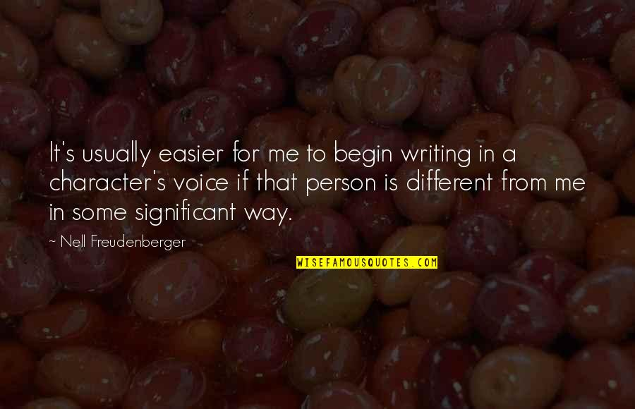 Different Character Quotes By Nell Freudenberger: It's usually easier for me to begin writing