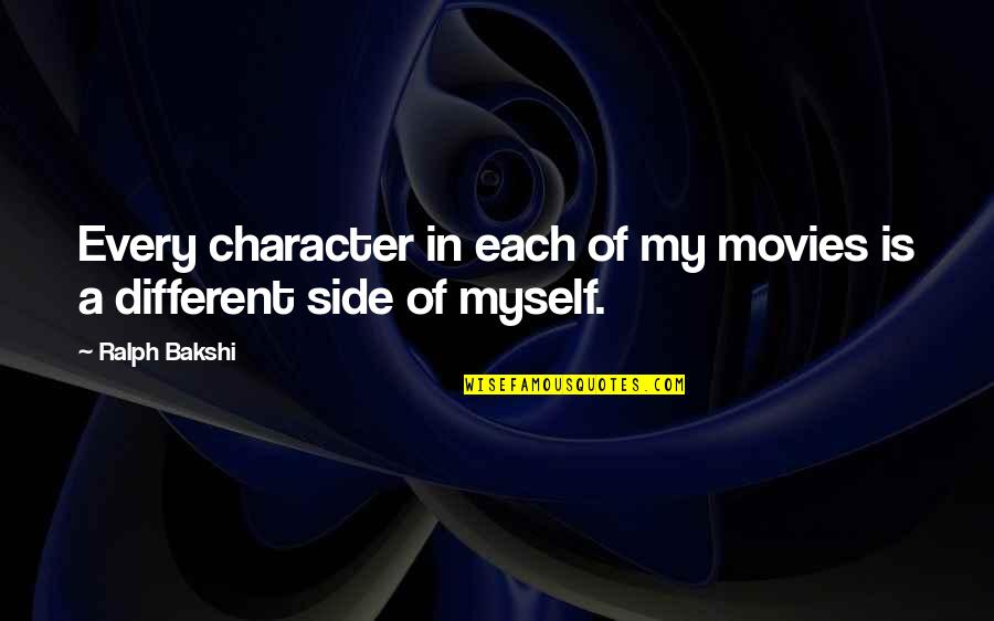 Different Character Quotes By Ralph Bakshi: Every character in each of my movies is