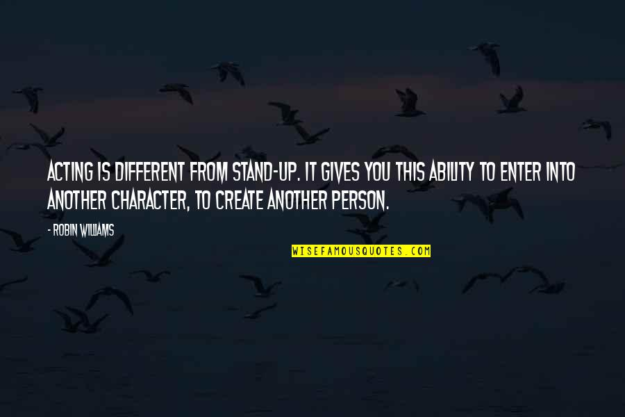 Different Character Quotes By Robin Williams: Acting is different from stand-up. It gives you