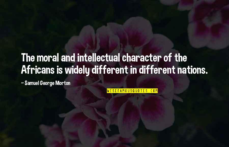 Different Character Quotes By Samuel George Morton: The moral and intellectual character of the Africans