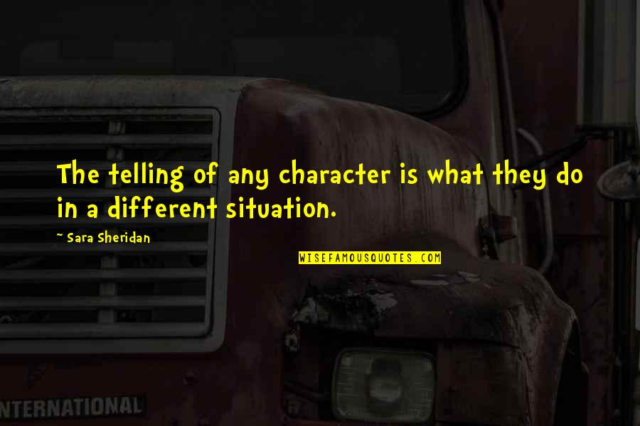 Different Character Quotes By Sara Sheridan: The telling of any character is what they