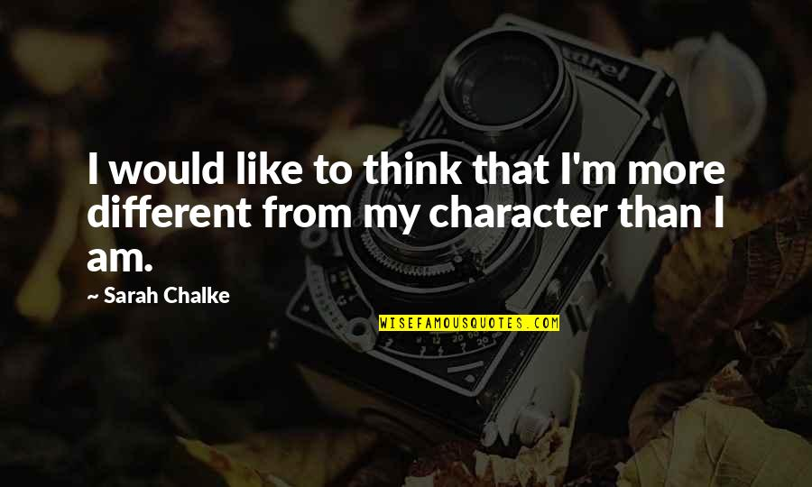 Different Character Quotes By Sarah Chalke: I would like to think that I'm more