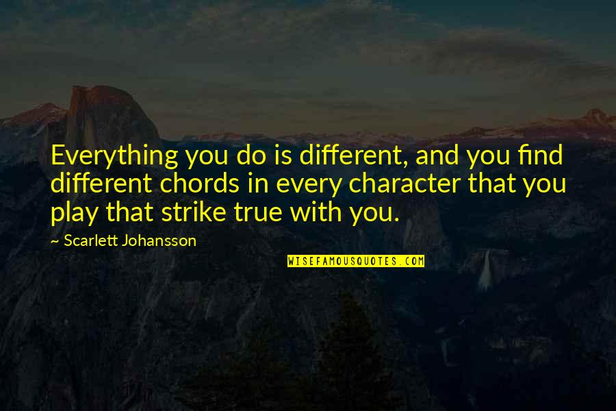 Different Character Quotes By Scarlett Johansson: Everything you do is different, and you find