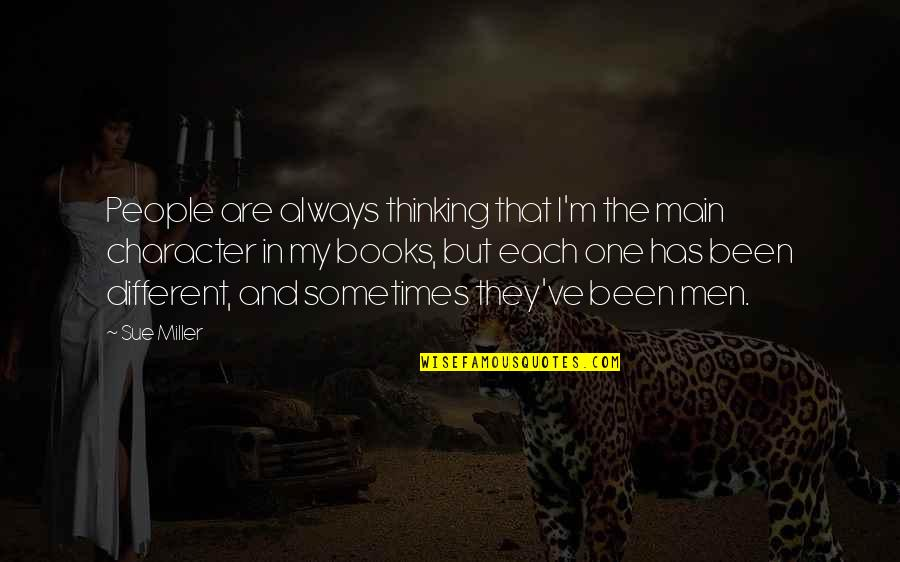 Different Character Quotes By Sue Miller: People are always thinking that I'm the main