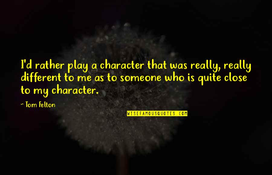 Different Character Quotes By Tom Felton: I'd rather play a character that was really,