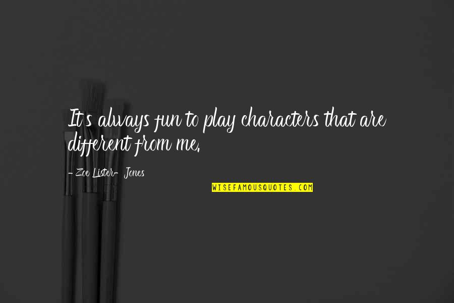 Different Character Quotes By Zoe Lister-Jones: It's always fun to play characters that are