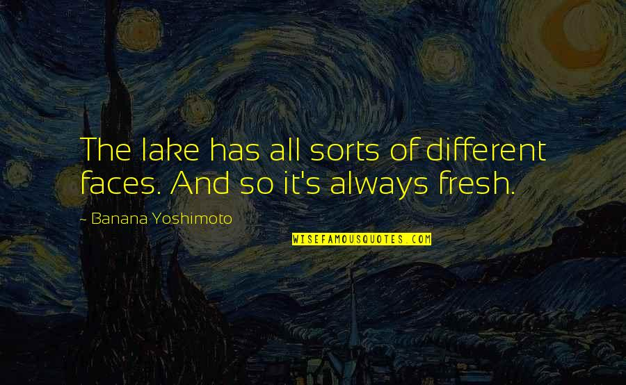 Different Faces Quotes By Banana Yoshimoto: The lake has all sorts of different faces.