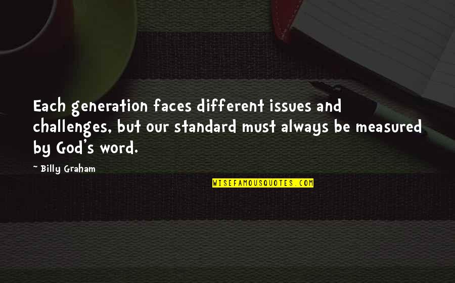 Different Faces Quotes By Billy Graham: Each generation faces different issues and challenges, but