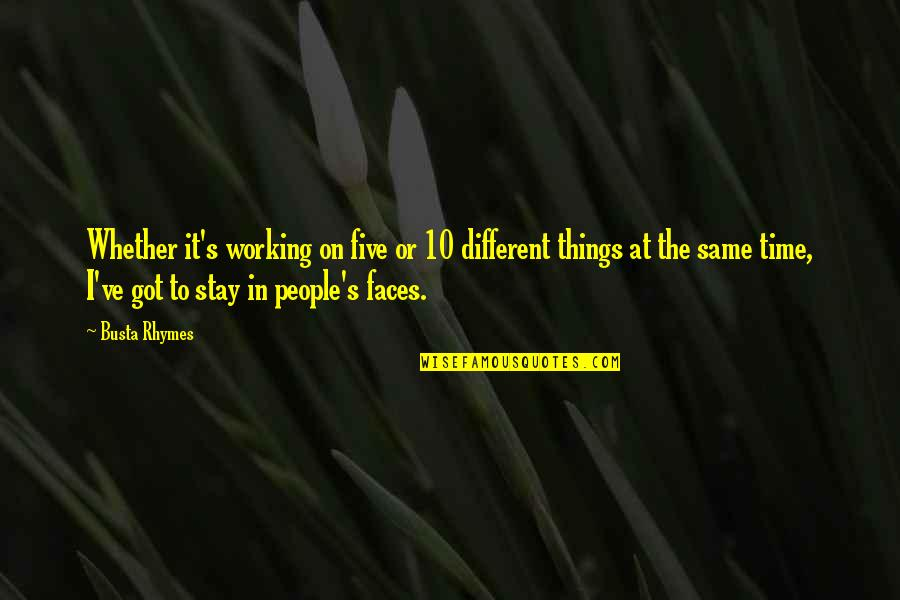 Different Faces Quotes By Busta Rhymes: Whether it's working on five or 10 different