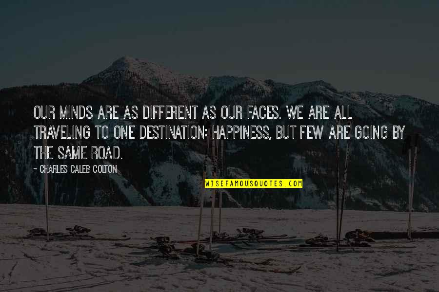 Different Faces Quotes By Charles Caleb Colton: Our minds are as different as our faces.