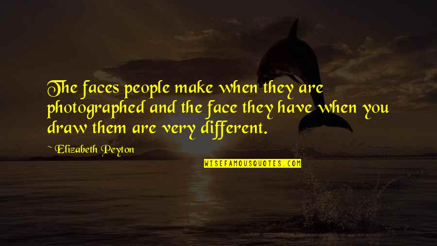 Different Faces Quotes By Elizabeth Peyton: The faces people make when they are photographed