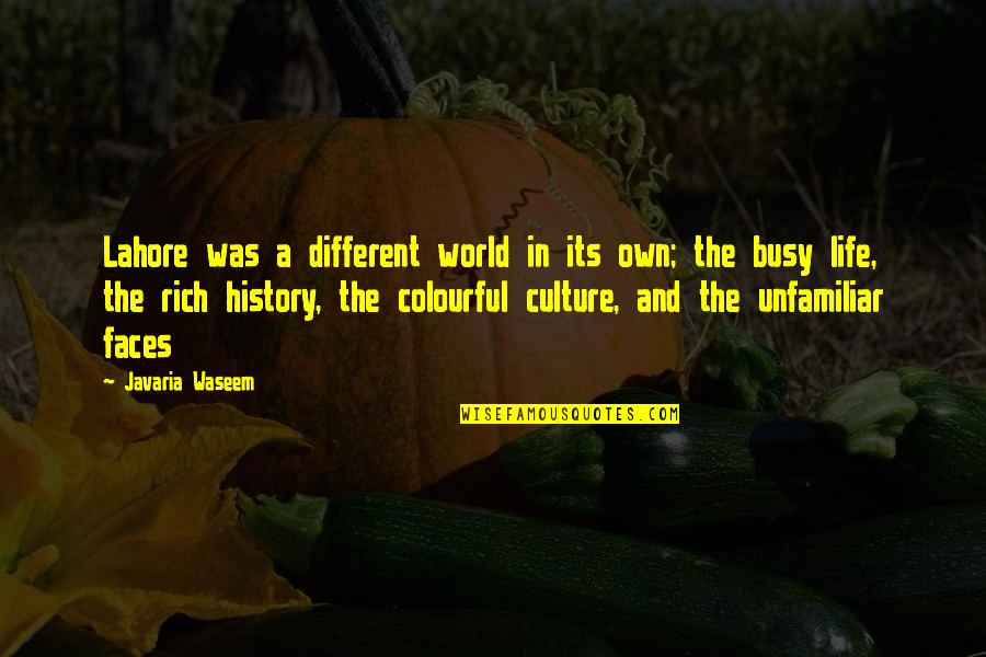 Different Faces Quotes By Javaria Waseem: Lahore was a different world in its own;