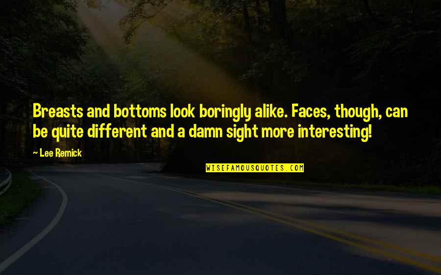 Different Faces Quotes By Lee Remick: Breasts and bottoms look boringly alike. Faces, though,