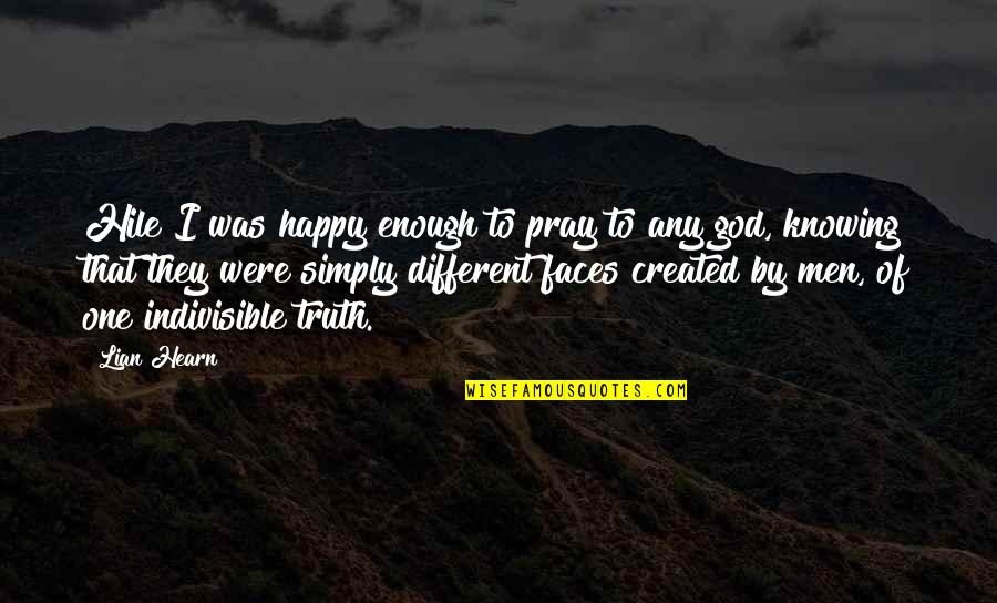 Different Faces Quotes By Lian Hearn: Hile I was happy enough to pray to