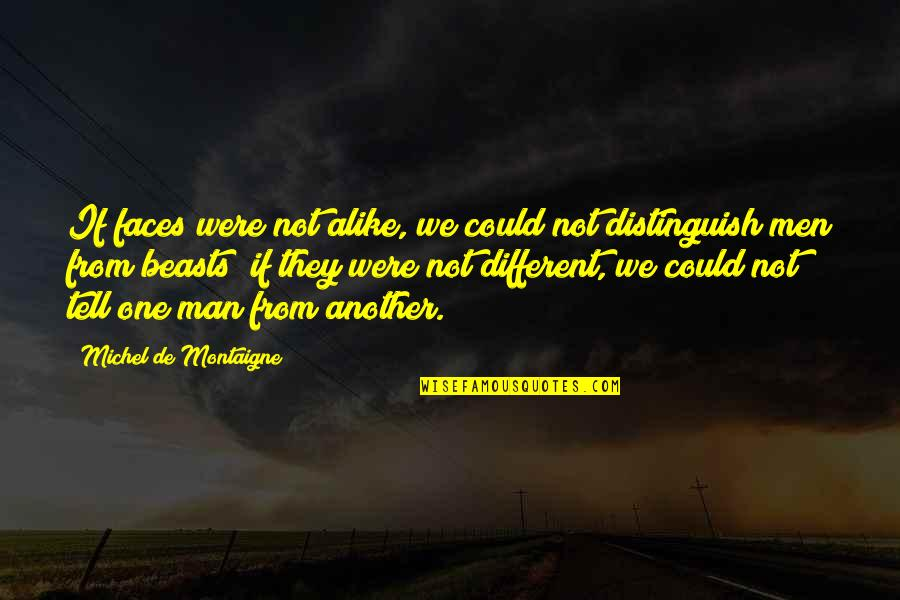 Different Faces Quotes By Michel De Montaigne: If faces were not alike, we could not