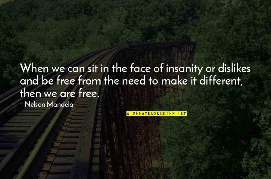 Different Faces Quotes By Nelson Mandela: When we can sit in the face of
