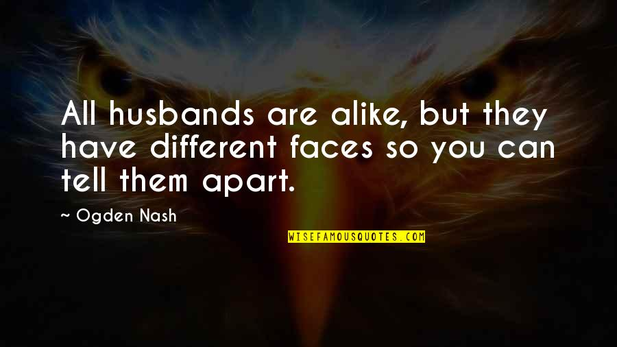 Different Faces Quotes By Ogden Nash: All husbands are alike, but they have different