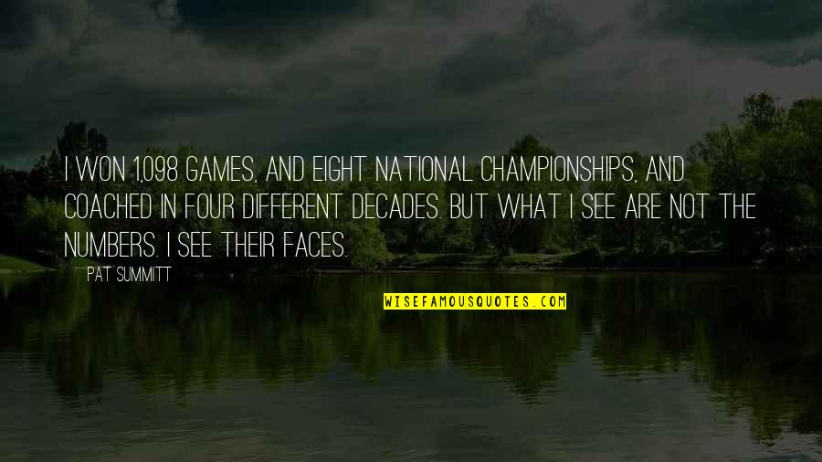 Different Faces Quotes By Pat Summitt: I won 1,098 games, and eight national championships,