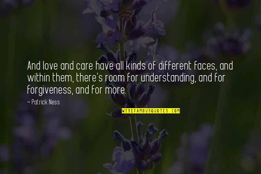 Different Faces Quotes By Patrick Ness: And love and care have all kinds of