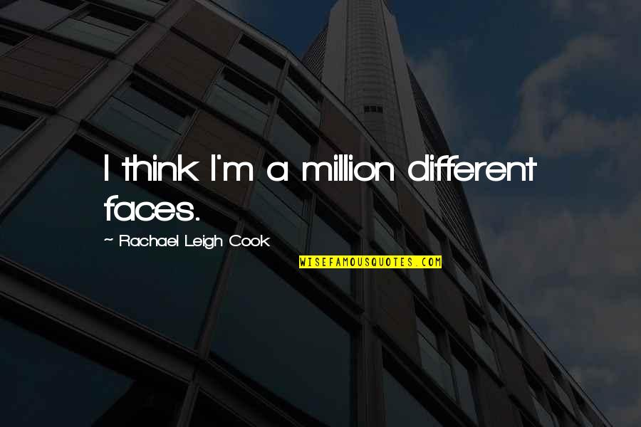 Different Faces Quotes By Rachael Leigh Cook: I think I'm a million different faces.