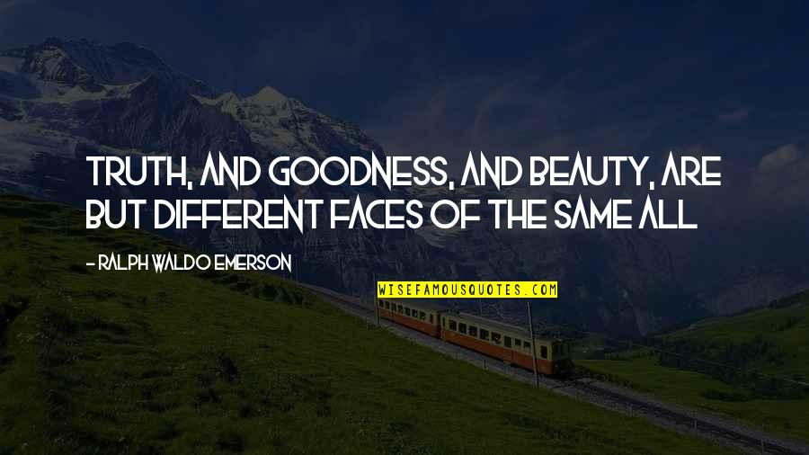 Different Faces Quotes By Ralph Waldo Emerson: Truth, and goodness, and beauty, are but different