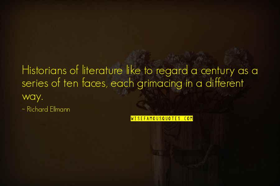 Different Faces Quotes By Richard Ellmann: Historians of literature like to regard a century