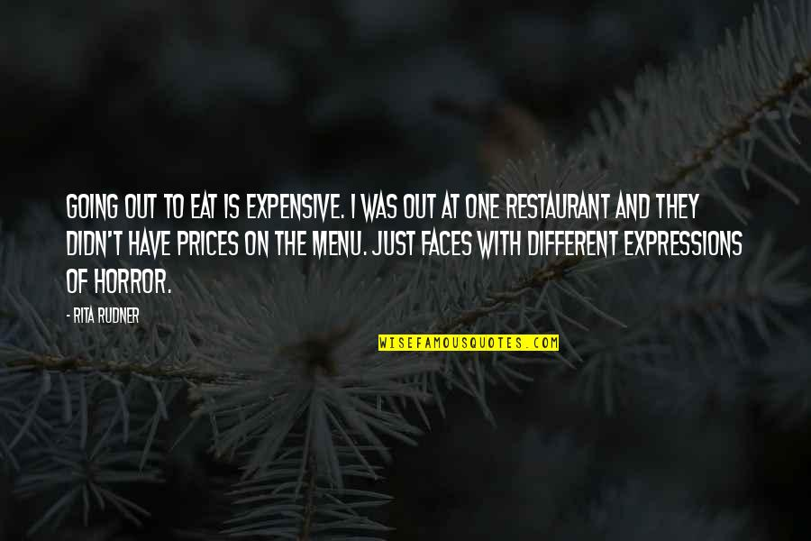 Different Faces Quotes By Rita Rudner: Going out to eat is expensive. I was