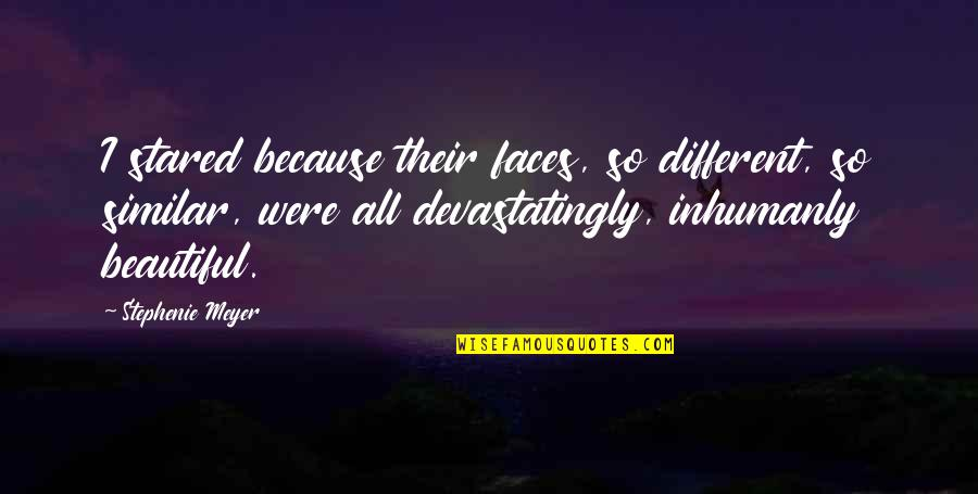 Different Faces Quotes By Stephenie Meyer: I stared because their faces, so different, so