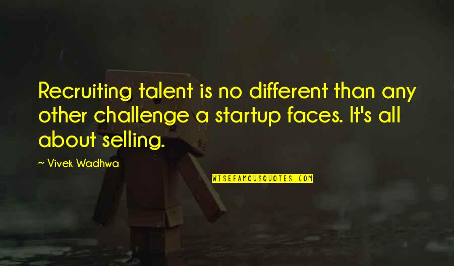 Different Faces Quotes By Vivek Wadhwa: Recruiting talent is no different than any other