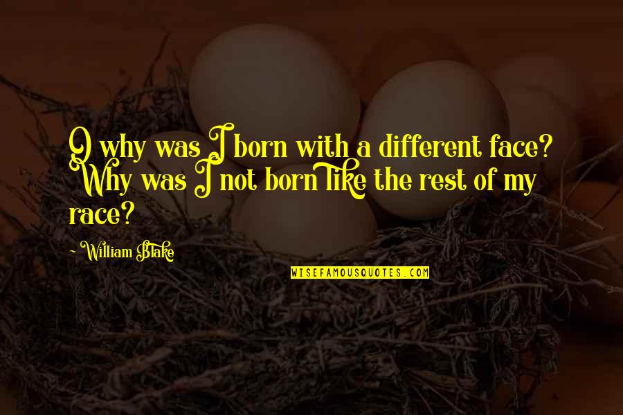 Different Faces Quotes By William Blake: O why was I born with a different
