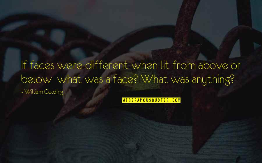 Different Faces Quotes By William Golding: If faces were different when lit from above