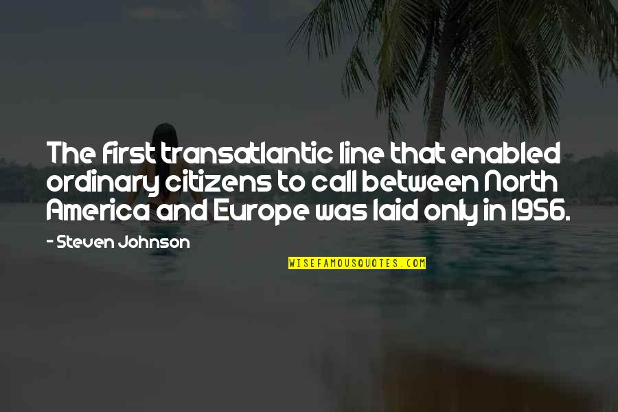 Different Kinds Of Friendship Quotes By Steven Johnson: The first transatlantic line that enabled ordinary citizens