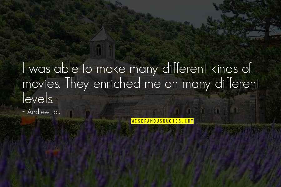 Different Levels Quotes By Andrew Lau: I was able to make many different kinds