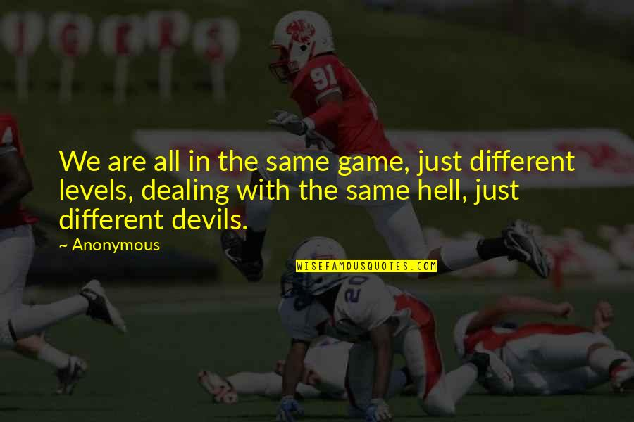Different Levels Quotes By Anonymous: We are all in the same game, just