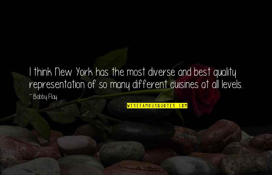 Different Levels Quotes By Bobby Flay: I think New York has the most diverse