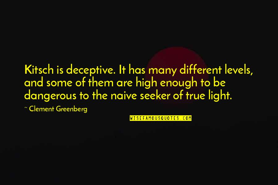 Different Levels Quotes By Clement Greenberg: Kitsch is deceptive. It has many different levels,