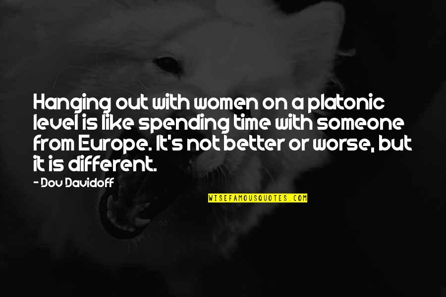 Different Levels Quotes By Dov Davidoff: Hanging out with women on a platonic level