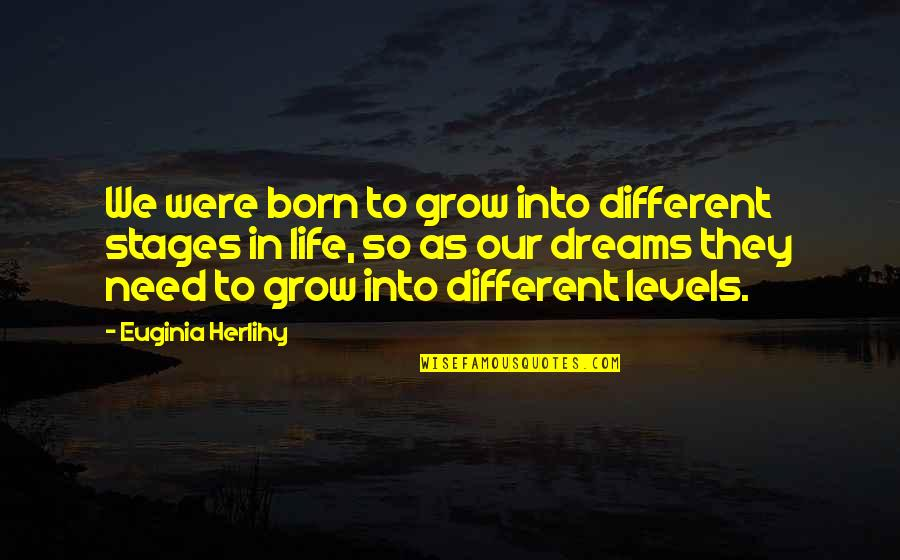 Different Levels Quotes By Euginia Herlihy: We were born to grow into different stages