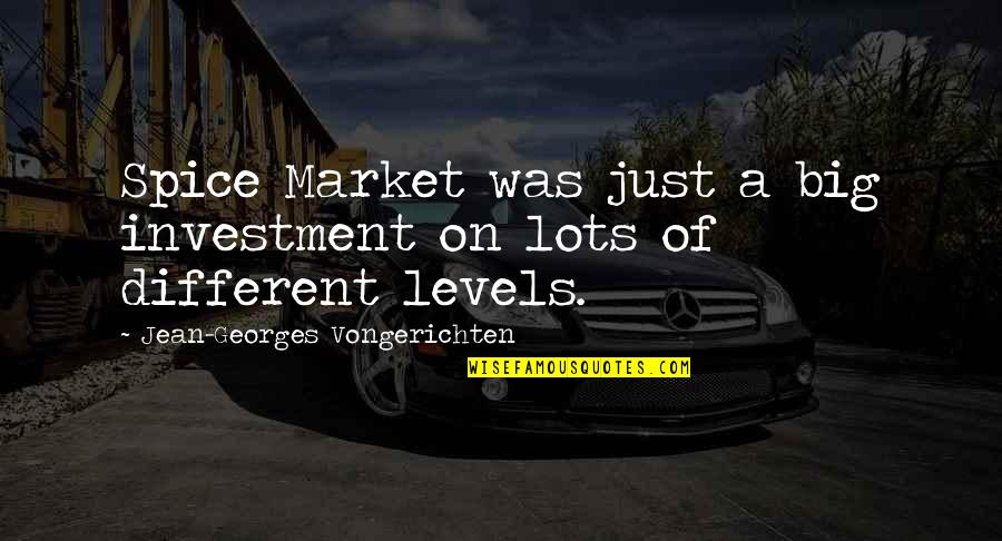 Different Levels Quotes By Jean-Georges Vongerichten: Spice Market was just a big investment on
