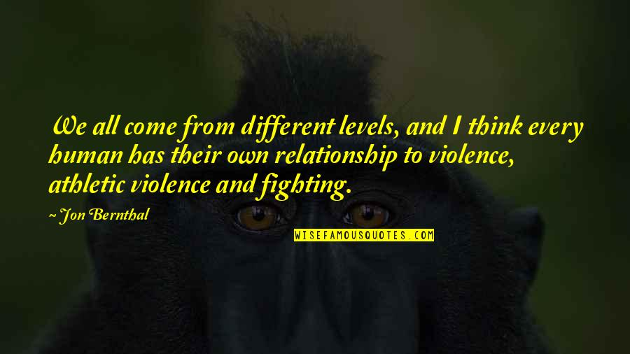 Different Levels Quotes By Jon Bernthal: We all come from different levels, and I