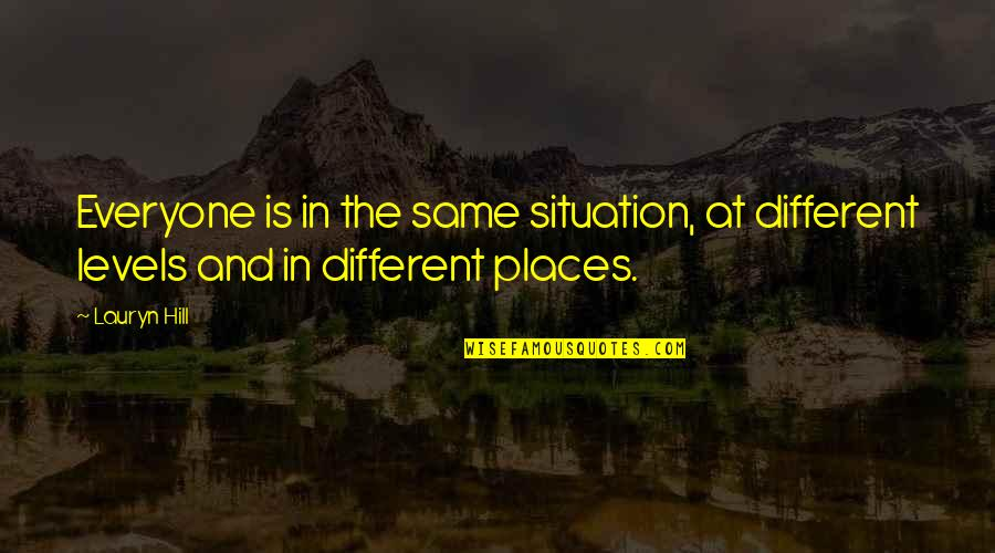Different Levels Quotes By Lauryn Hill: Everyone is in the same situation, at different