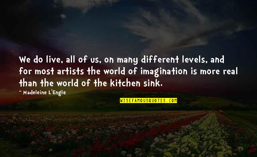 Different Levels Quotes By Madeleine L'Engle: We do live, all of us, on many