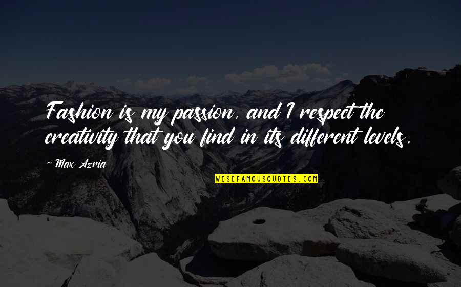 Different Levels Quotes By Max Azria: Fashion is my passion, and I respect the